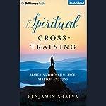 Spiritual Cross-Training: Searching Through Silence, Stretch, and Song | Benjamin Shalva