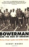img - for Bowerman and the Men of Oregon: The Story of Oregon's Legendary Coach and Nike's Cofounder book / textbook / text book