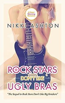Rock Stars Don't Like Ugly Bras (Rock Stars Don't Like... Book 2) by [Ashton, Nikki]