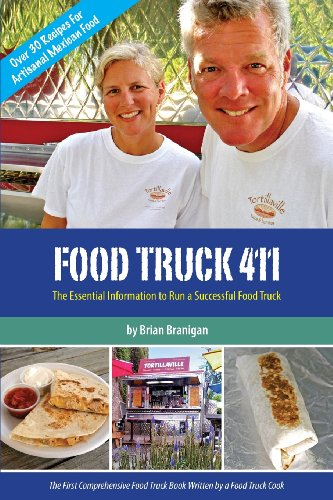 Food Truck 411: The Essential Information to Run a Successful Food Truck by Brian J. Branigan