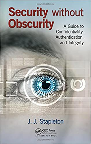 Security without Obscurity: A Guide to Confidentiality, Authentication, and Integrity