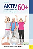 Aktiv und beweglich mit 60+: Das umfassende Übungsprogramm