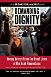 img - for Demanding Dignity: Young Voices from the Front Lines of the Arab Revolutions (I SPEAK FOR MYSELF) book / textbook / text book