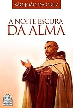 A Noite Escura da Alma eBook: São João da Cruz: Amazon.com