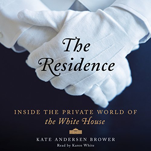 The Residence: Inside the Private World of the White House Audiobook [Free Download by Trial] thumbnail