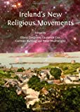 New Religion in Ireland : Alternative Spiritualities, Migrant Religions, the New Age and New Religious Movements, Cosgrove, Olivia, 1443825883