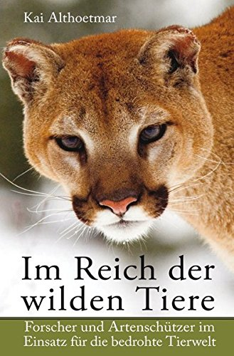im-reich-der-wilden-tiere-forscher-und-artenschtzer-im-einsatz-fr-die-bedrohte-tierwelt