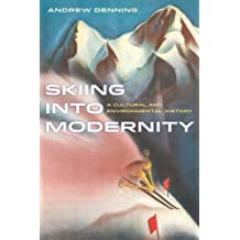 Skiing into Modernity: A Cultural and Environmental History