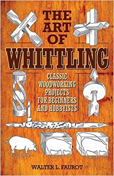 Book The Art of Whittling: Classic Woodworking Projects for Beginners and Hobbyists
