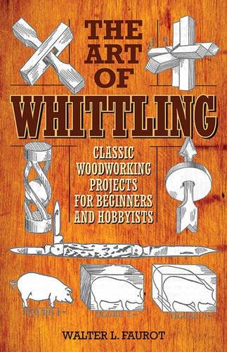 The Art of Whittling: Classic Woodworking Projects for Beginners and Hobbyists (Swiss Art)