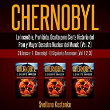 Chernobyl (Vol. 2): La Increíble, Prohibida, Oculta pero Cierta Historia del Peor y Mayor Desastre Nuclear del Mundo (Spanish Edition): 3 Libros en 1: Chernobyl - El Siguiente Amanecer - Vol.1, 2, 3 [3 Books in 1: Chernobyl: The Dawn After, Vol. 1, 2, 3]