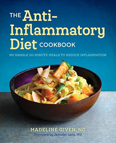 The Anti Inflammatory Diet Cookbook: No Hassle 30-Minute Recipes to Reduce Inflammation by Madeline Given NC