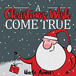A Christmas Wish Come True: Christmas Story Picture Book for Kids (Children Christmas Books) by [Amon, Uncle]