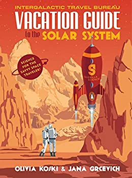 Vacation Guide to the Solar System: Science for the Savvy Space Traveler! Kindle Edition by Olivia Koski (Author), Jana Grcevich (Author)
