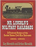 Mr. Lincoln's Military Railroads, Roy Meredith and Arthur Meredith, 0393057038