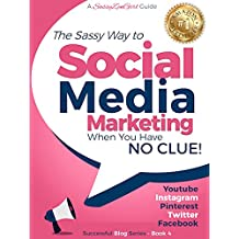 Social Media Marketing when you have NO CLUE!: Youtube, Instagram, Pinterest, Twitter, Facebook (Beginner Internet Marketing Series 4)