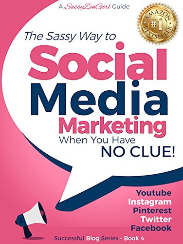 Social Media Marketing when you have NO CLUE!: Youtube, Instagram, Pinterest, Twitter, Facebook (Successful Blog Series 4)