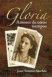 Gloria, amores de otros tiempos (Spanish Edition)