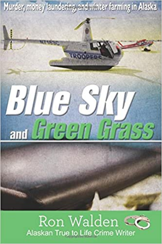 Book Blue Sky and Green Grass: Murder, Money Laundering, and Winter Farming in Alaska: Volume 1