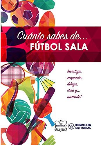 Cuanto sabes de... Futbol Sala (Spanish Edition) [Wanceulen Notebook] (Tapa Blanda)