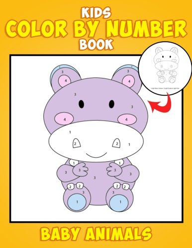 Kids Color by Number Book: Baby Animals: Easy Coloring Book for Kids and Toddlers, Really Relaxing Cute Coloring Book for Girls and Boys Who Love ... (toddler activity books ages 2-4) (Volume 1)