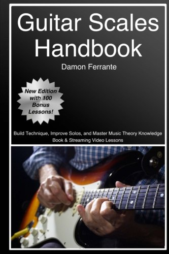 (Guitar Scales Handbook: A Step-By-Step, 100-Lesson Guide to Scales, Music Theory, and Fretboard Theory (Book & Videos) (Steeplechase Guitar Instruction))