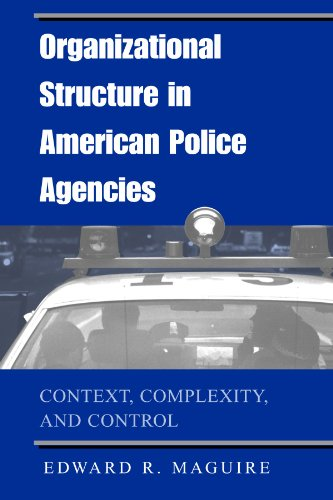 Organizational Structure in American Police Agencies: Context, Complexity, and Control (SUNY series in New Directions in Crime and Justice Studies)