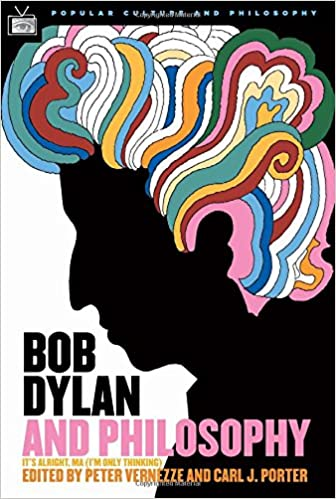 Bob Dylan and Philosophy: Popular Culture and Philosophy