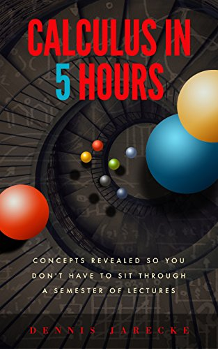 Calculus in Five Hours: Concepts Revealed so You Don