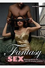 Fantasy Sex: Dress Up and Act Out Over 30 Role-Play Scenarios Hardcover