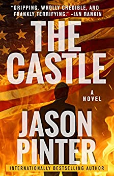 The Castle: A Ripped-From-The-Headlines Thriller by [Pinter, Jason]