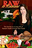 Raw To Radiant: The Secrets to a Long Life of Radiant Health through Raw Foods