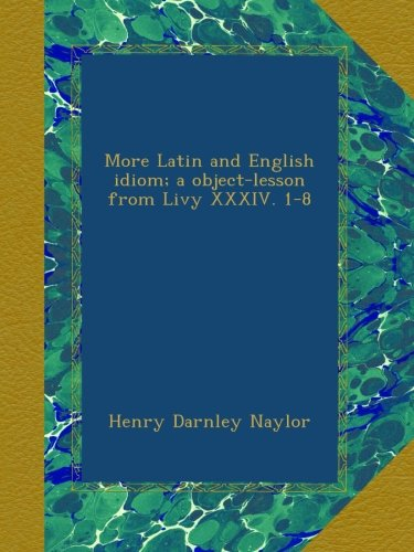 Download More Latin and English idiom; a object-lesson from Livy XXXIV. 1-8 ebook