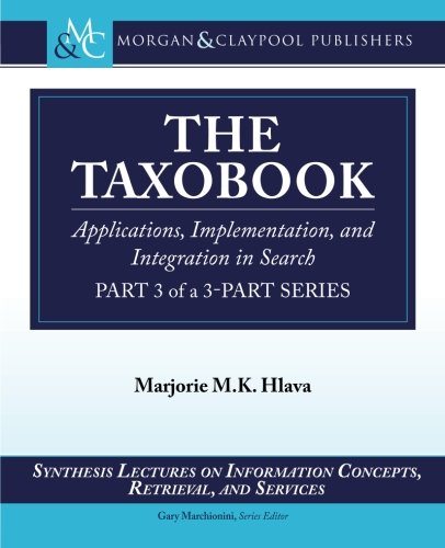 The Taxobook: Applications, Implementation, and Integration in Search, Part 3 of a 3-Part Series (Synthesis Lectures on