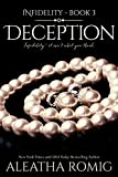"DECEPTION, book THREE of FIVE in Aleatha Romig's INFIDELITY series.""Infidelity - it isn't what you think""It all began in Del Mar, a chance meeting with a single rule--one week only.Or did it?Lennox 'Nox' Demetri and Alexandria 'Charli' Collins had ev..."