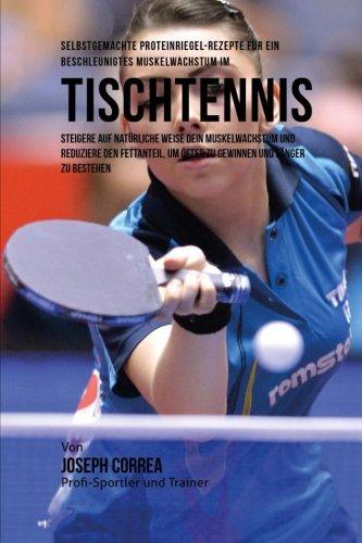 Selbstgemachte Proteinriegel-Rezepte fur ein beschleunigtes Muskelwachstum im Tischtennis: Steigere auf naturliche Weise dein Muskelwachstum und um ofter zu gewinnen und langer zu bestehen Taschenbuch – 24. November 2015 1519506481 Sports Table Tennis Wres