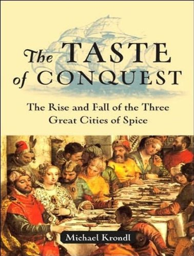 The Taste of Conquest: The Rise and Fall of the Three Great Cities of Spice by Michael Krondl