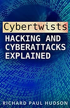 Cybertwists: Hacking and Cyberattacks Explained by [Hudson, Richard Paul]