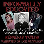 Informally Educated: A True Tale of Child Abuse, Survival and Murder | Kennesaw Taylor