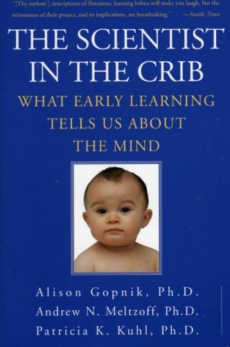 Cover of The Scientist in the Crib: What Early Learning Tells Us About the Mind