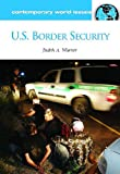 U.S. Border Security: A Reference Handbook (Contemporary World Issues), Judith Ann Warner, 1598844075