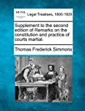 Supplement to the second edition of Remarks on the constitution and practice of courts Martial, Thomas Frederick Simmons, 1240048513