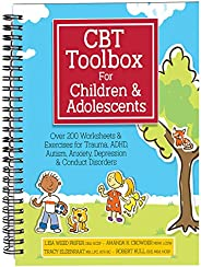 CBT Toolbox for Children and Adolescents: Over 200 Worksheets & Exercises for Trauma, ADHD, Autism, Anxiet