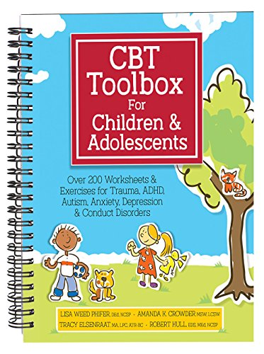 CBT Toolbox for Children and Adolescents: Over 200 Worksheets & Exercises for Trauma, ADHD, Autism, Anxiety, Depression & Conduct Disorders cover