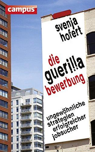 Die Guerilla-Bewerbung: Ungewöhnliche Strategien erfolgreicher Jobsucher Broschiert – 16. August 2012 Svenja Hofert Campus Verlag 3593396947 Briefe