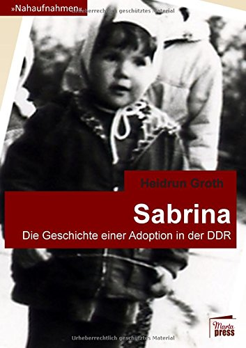 Sabrina: Die Geschichte einer Adoption in der DDR (Nahaufnahmen)