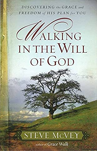 Walking in the Will of God: Discovering the Grace and Freedom of His Plan for You (Walking Gods Earth)