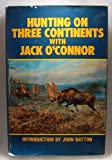 Hunting on Three Continents with Jack O'Connor, Jack O'Connor, 0940143003