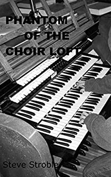 Phantom of the Choir Loft: Short Read: 45 minutes (22-32 pages) by [Stroble, Steve]