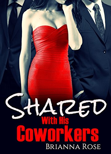 Shared With His Coworkers: Book 1: Submissive, MMF, Exhibitionism (Naughty Therese)